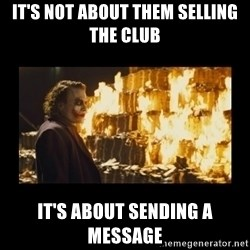 Joker's Message - It's not about them selling the club It's about sending a message
