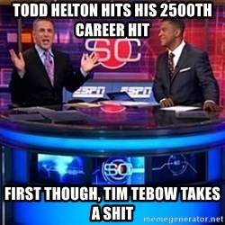 ESPN - todd helton hits his 2500th career hit first though, tim tebow takes a shit