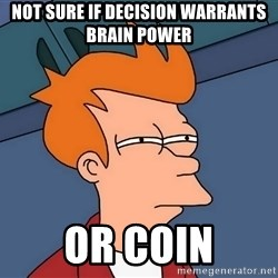 Futurama Fry - not sure if decision warrants brain power or coin