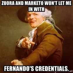 Joseph Ducreux - zuora and marketo won't let me in with fernando's credentials.