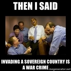 obama laughing  - Then I said Invading a sovereign country is a war crime
