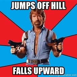 Chuck Norris  - Jumps off hill Falls upward
