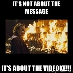Joker's Message - It's not about the message It's about the VIDEOKE!!!