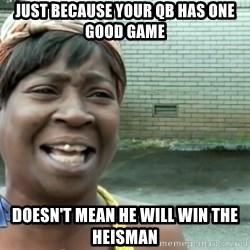 sweet brown ios - Just because your Qb has one good game doesn't mean he will win the Heisman