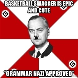 TheGrammarNazi - Basketball swagger is Epic And cute *Grammar nazi approved*
