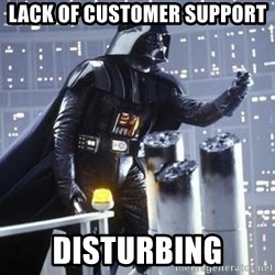 Darth Vader Shaking Fist - Lack of Customer Support Disturbing