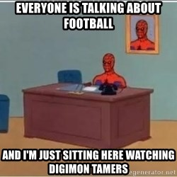 Spiderman Desk - Everyone is talking about football and I'm just sitting here watching Digimon Tamers