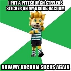 sporting - I put a Pittsburgh steelers sticker on my broke. vacuum Now my vacuum sucks again