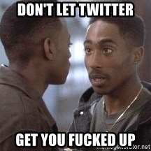 tupac13 - Don't let twitter Get you fucked up