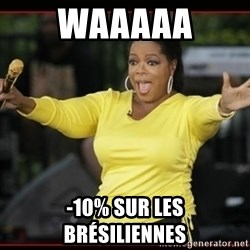 Overly-Excited Oprah!!!  - WAAAAA -10% SUR LES BRÉSILIENNES