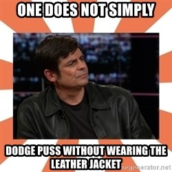 Gillespie Says No - One Does Not Simply Dodge Puss Without Wearing The Leather Jacket