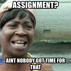 sweet brown ios - Assignment? Aint Nobody got time for that