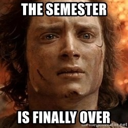 frodo it's over - The Semester Is Finally Over