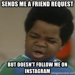 Gary Coleman II - Sends me a friend request  But doesn't follow me on Instagram
