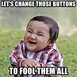 evil toddler kid2 - Let's change those buttons To fool them all
