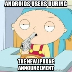 Suicide Stewie - ANDROIDS USERS DURING THE NEW IPHONE announcement