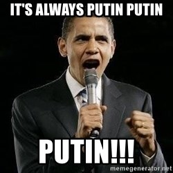 Expressive Obama - It's always Putin Putin PUTIN!!!