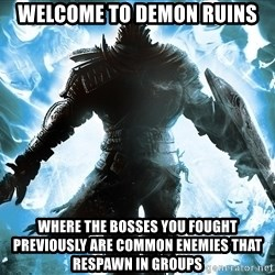 Dark Souls Dreamagus - Welcome to Demon Ruins Where the bosses you fought previously are common enemies that respawn in groups