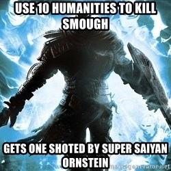 Dark Souls Dreamagus - Use 10 humanities to kill smough Gets one shoted by super saiyan ornstein