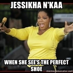 Overly-Excited Oprah!!!  - jessikha N'kaa when she see's the perfect shoe