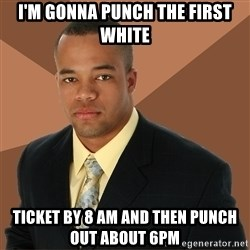 Successful Black Man - I'm gonna punch the first white ticket by 8 am and then punch out about 6pm