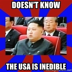 kim jong un - Doesn't know The USA is inedible