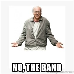 Larry David -  No, the band