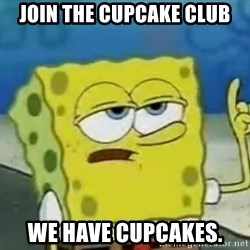 Tough Spongebob - Join the cupcake club We have cupcakes.