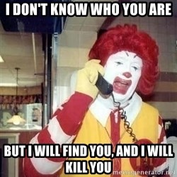 Ronald Mcdonald Call - I don't know who you are But I will find you, and I will kill you