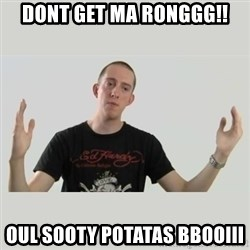 Indie Filmmaker - DONT GET MA RONGGG!! OUL SOOTY POTATAS BBOOIII