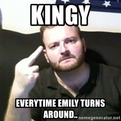 Angry Drunken Comedian - KINGY EVERYTIME EMILY TURNS AROUND..