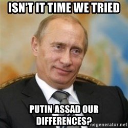 pravdaoputine - Isn't it time we tried Putin Assad our differences?