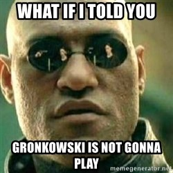 What If I Told You - what if i told you gronkowski is not gonna play