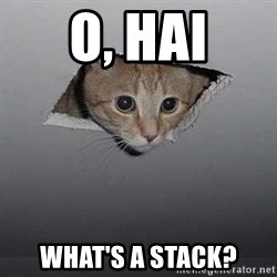 Ceiling cat - O, Hai What's a Stack?