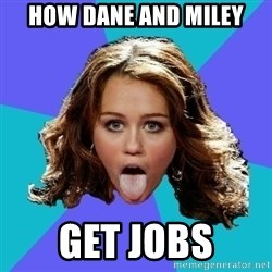 Hateful Miley Cyrus  - How Dane and Miley Get JOBS