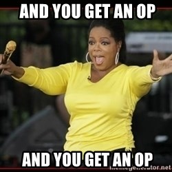 Overly-Excited Oprah!!!  -  and you get an op   and you get an op