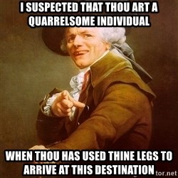 Joseph Ducreux - I suspected that thou art a quarrelsome individual when thou has used thine legs to arrive at this destination
