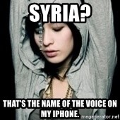 EMO IDIOT LAURA MATSUE - Syria? That's the name of the voice on my iphone.