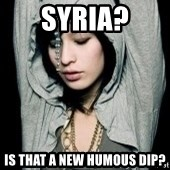 EMO IDIOT LAURA MATSUE - SYRIA? IS THAT A NEW HUMOUS DIP?