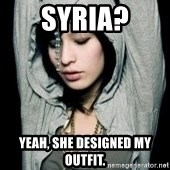 EMO IDIOT LAURA MATSUE - SYRIA? YEAH, SHE DESIGNED MY OUTFIT.