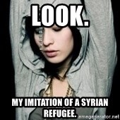 EMO IDIOT LAURA MATSUE - LOOK. MY IMITATION OF A SYRIAN REFUGEE.