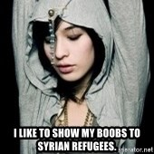 EMO IDIOT LAURA MATSUE -  I LIKE TO SHOW MY BOOBS TO SYRIAN REFUGEES.