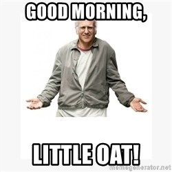 Larry David - Good Morning, Little Oat!