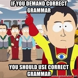 Captain Hindsight South Park - If you demand correct grammar you should use correct grammar