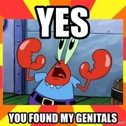 Mr. Krabs - Yes You found my genitals