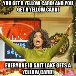 Oprah Gives Away Stuff - You get a yellow card! And you get a yellow card!  Everyone in Salt Lake gets a Yellow Card!