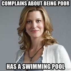 Skyler White - Complains about being poor has a swimming pool