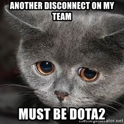 sad cat - Another disconnect on my team must be DOTA2