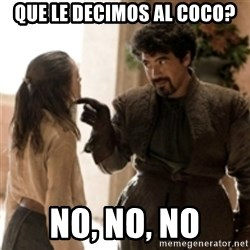What do we say to the God of Death ? Not today. - Que le decimos al coco? No, no, no