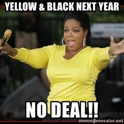 Overly-Excited Oprah!!!  - Yellow & Black next year NO DEAL!!